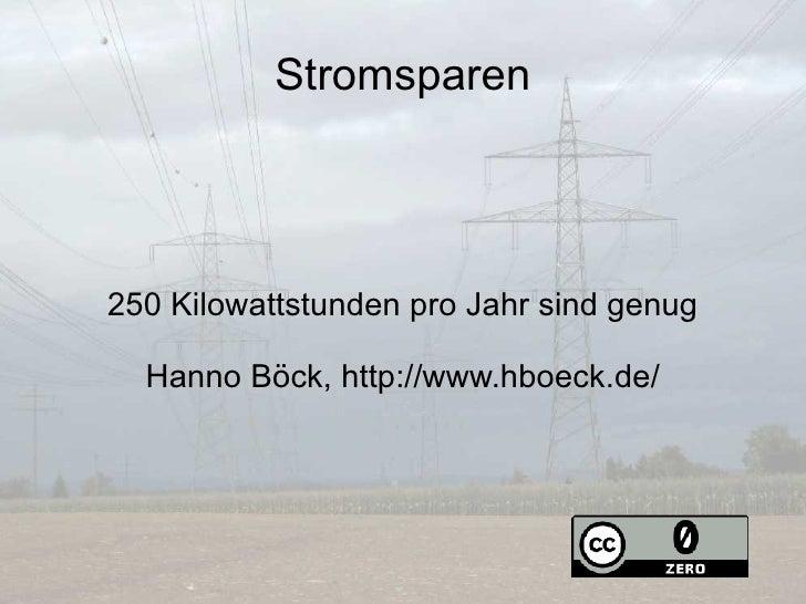 Stromsparen 250 Kilowattstunden pro Jahr sind genug Hanno Böck, http://www.hboeck.de/