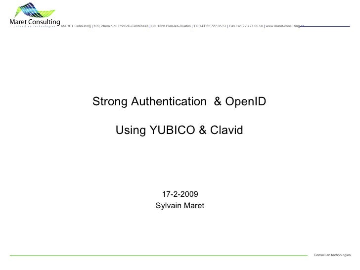 Strong Authentication  & OpenID Using YUBICO & Clavid 17-2-2009 Sylvain Maret