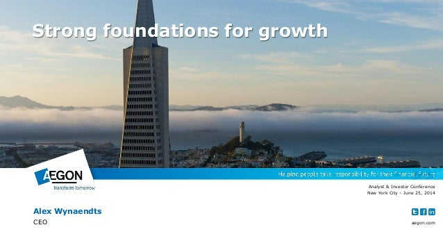 aegon.com  Alex Wynaendts  CEO  Analyst & Investor Conference  New York City – June 25, 2014  Strong foundations for growth