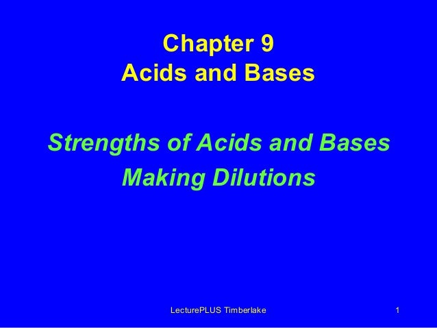 LecturePLUS Timberlake 1 Chapter 9 Acids and Bases Strengths of Acids and Bases Making Dilutions