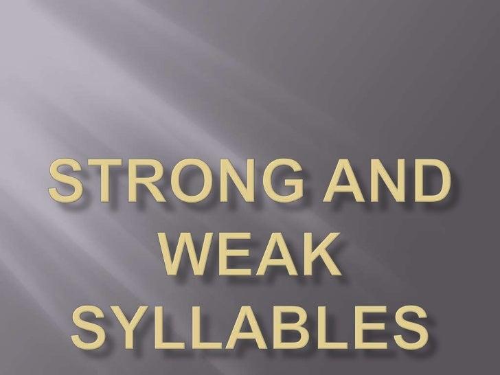•Strong   English       syllablesPronunciation                •Weak                 syllables