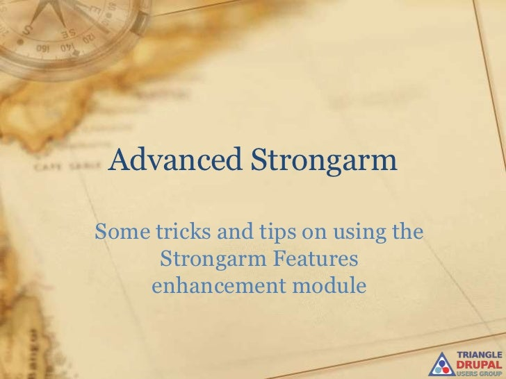 Advanced StrongarmSome tricks and tips on using the      Strongarm Features    enhancement module