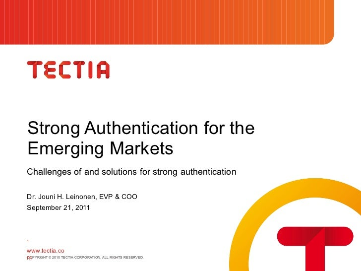 Strong Authentication for the  Emerging Markets Challenges of and solutions for strong authentication <ul><li>Dr. Jouni H....