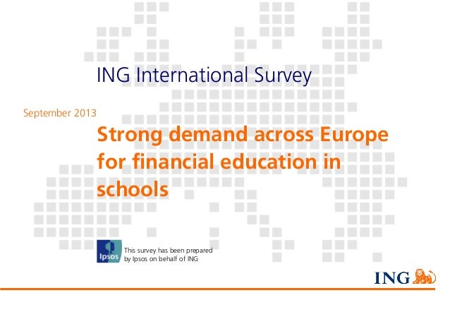 ING International Survey September 2013  Strong demand across Europe for financial education in schools This survey has be...