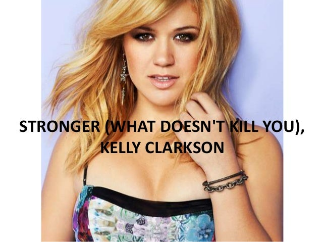 STRONGER (WHAT DOESN'T KILL YOU), KELLY CLARKSON