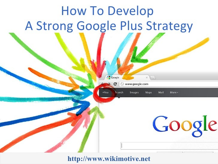 How To DevelopA Strong Google Plus Strategy       http://www.wikimotive.net