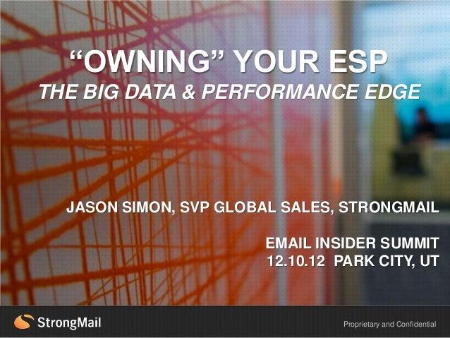 """OWNING"" YOUR ESPTHE BIG DATA & PERFORMANCE EDGEHEADLINE EXAMPLE  JASON SIMON, SVP GLOBAL SALES, STRONGMAIL               ..."