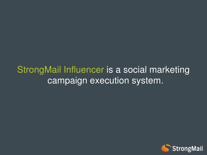 StrongMailInfluencer is a social marketing campaign execution system for email marketers.<br />