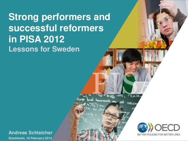 Strong performers and successful reformers in PISA 2012 OECD EMPLOYER Lessons for Sweden BRAND Playbook  Andreas Schleiche...