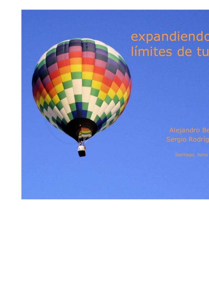 expandiendo       loslímites de tu negocio      Alejandro Bello P.     Sergio Rodríguez R.       Santiago, Junio 2011
