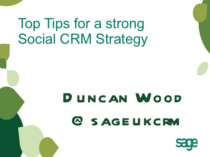 Top Tips for a strong Social CRM Strategy Duncan Wood @sageukcrm
