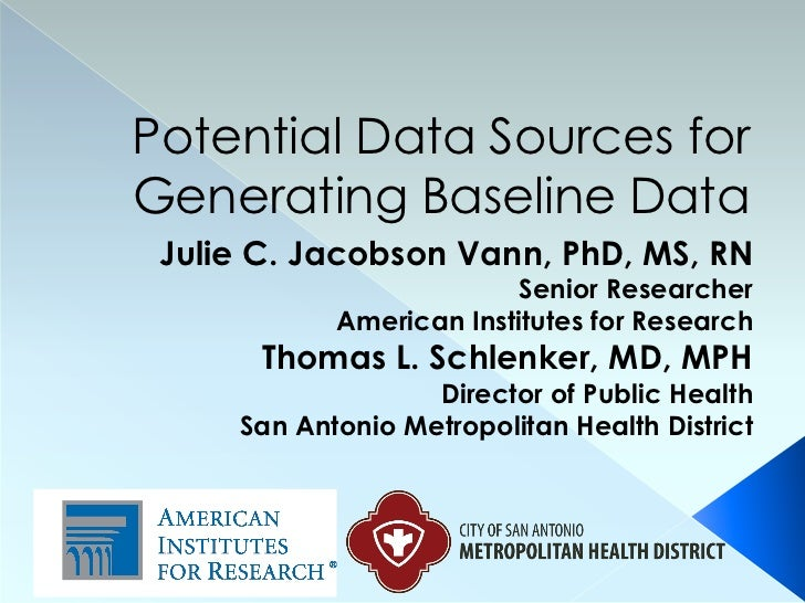 Potential Data Sources forGenerating Baseline Data Julie C. Jacobson Vann, PhD, MS, RN                          Senior Res...