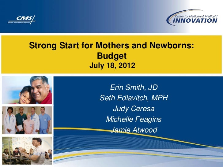 Strong Start for Mothers and Newborns:                 Budget             July 18, 2012                   Erin Smith, JD  ...