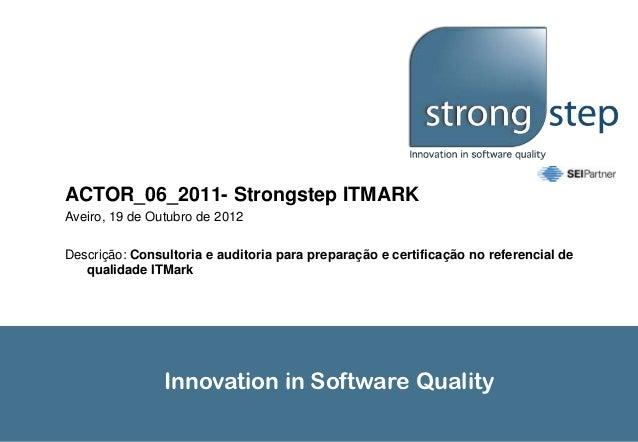 ACTOR_06_2011- Strongstep ITMARKAveiro, 19 de Outubro de 2012Descrição: Consultoria e auditoria para preparação e certific...