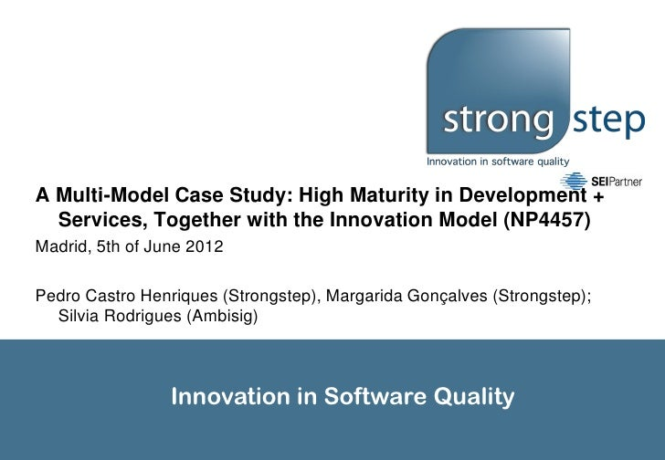 A Multi-Model Case Study: High Maturity in Development +  Services, Together with the Innovation Model (NP4457)Madrid, 5th...