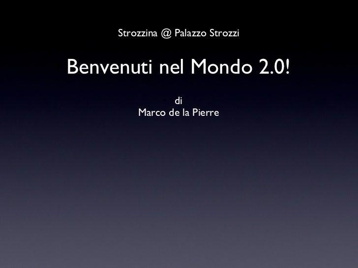 <ul><ul><li>Strozzina @ Palazzo Strozzi </li></ul></ul><ul><ul><li>Benvenuti nel Mondo 2.0! </li></ul></ul><ul><ul><li>di ...
