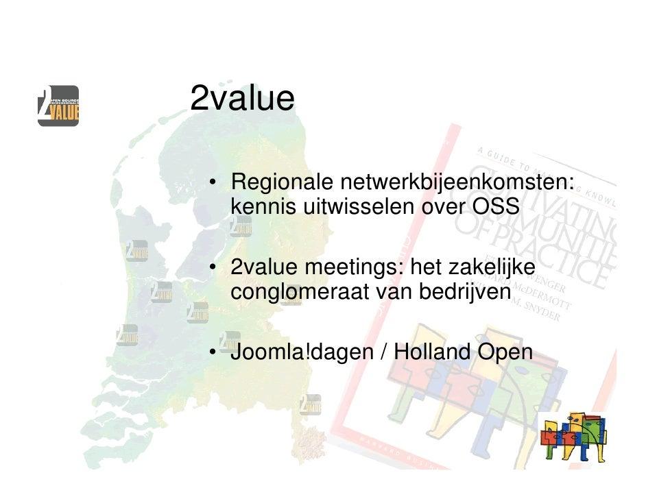 2value   • Regionale netwerkbijeenkomsten:    kennis uitwisselen over OSS   • 2value meetings: het zakelijke    conglomera...