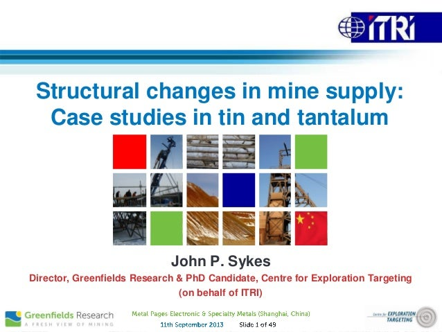 Structural Changes in Mine Supply: Tin and Tantalum - Sept 2013 - Greenfields Research / ITRI / Curtin University / University of Western Australia