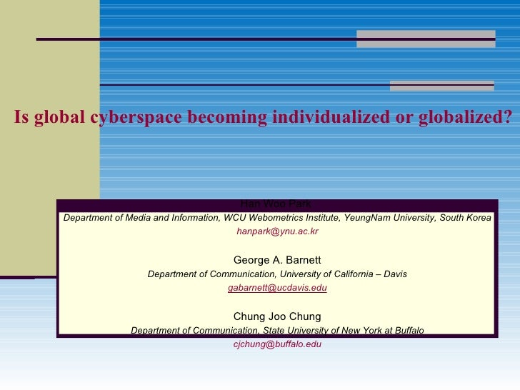 Is global cyberspace becoming individualized or globalized? Han Woo Park  Department of Media and Information, WCU Webomet...