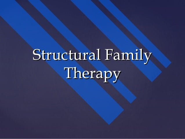 Structural FamilyStructural FamilyTherapyTherapy