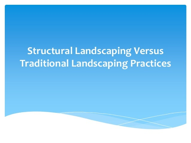 Structural Landscaping Versus Traditional Landscaping Practices