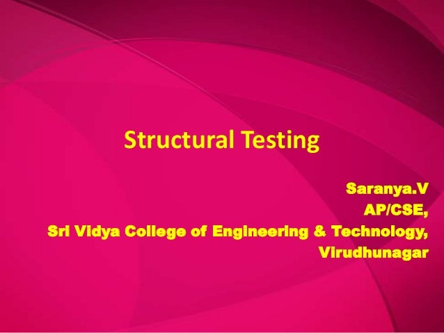 Structural Testing                                    Saranya.V                                      AP/CSE,Sri Vidya Coll...