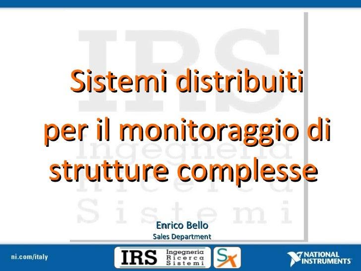 Sistemi distribuiti per il monitoraggio di strutture complesse  Enrico Bello Sales Department