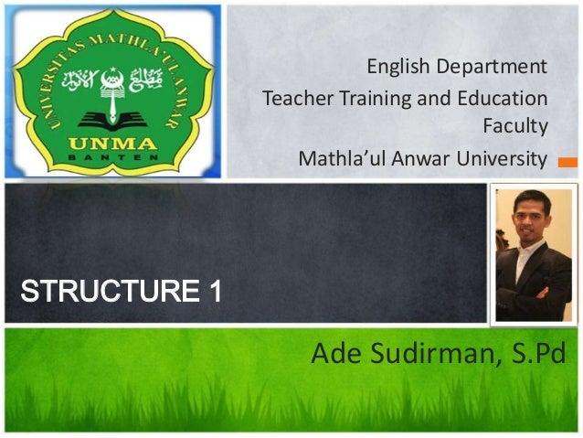 English Department Teacher Training and Education Faculty Mathla'ul Anwar University STRUCTURE 1 Ade Sudirman, S.Pd