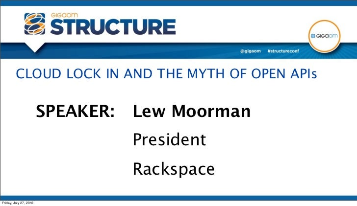 CLOUD LOCK IN AND THE MYTH OF OPEN APIs                        SPEAKER:   Lew Moorman                                   Pr...