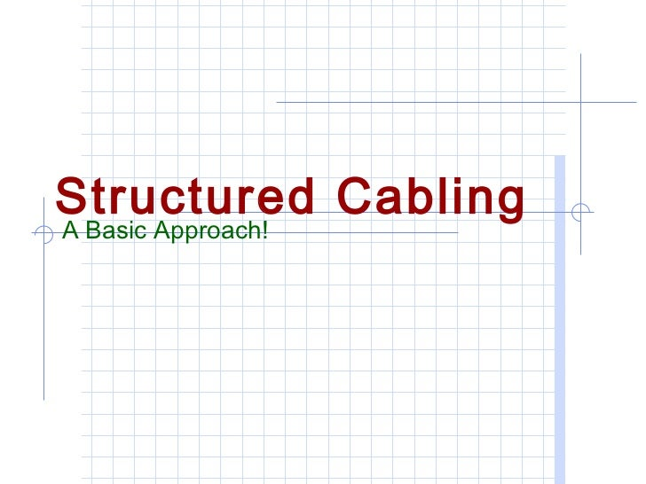 Structured CablingA Basic Approach!