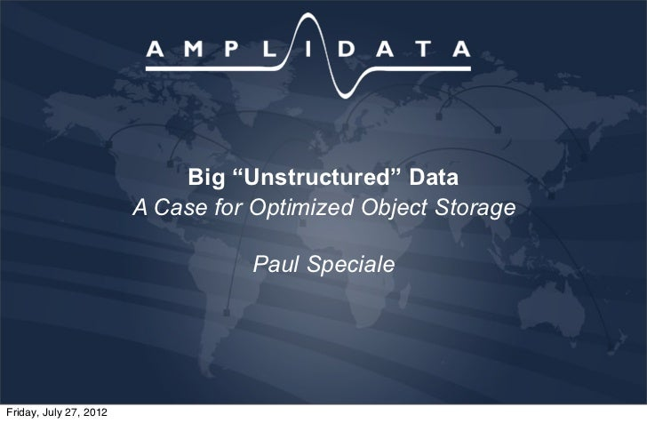 "Big ""Unstructured"" Data                        A Case for Optimized Object Storage                                  Paul S..."