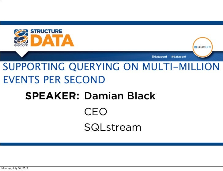 SUPPORTING QUERYING ON MULTI-MILLIONEVENTS PER SECOND                  SPEAKER: Damian Black                           CEO...