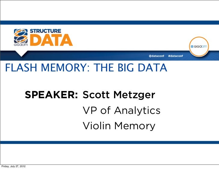FLASH MEMORY: THE BIG DATA                    SPEAKER: Scott Metzger                             VP of Analytics          ...