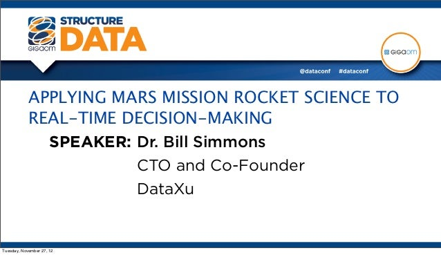 APPLYING MARS MISSION ROCKET SCIENCE TO            REAL-TIME DECISION-MAKING              SPEAKER: Dr. Bill Simmons       ...