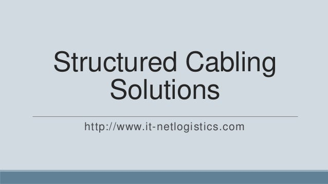 Structured Cabling    Solutions  http://www.it-netlogistics.com