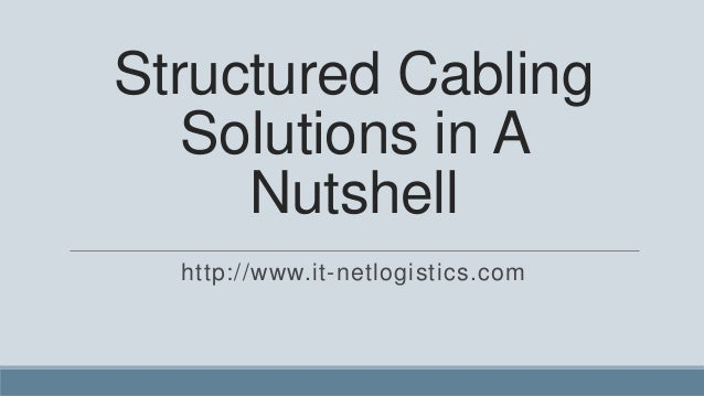 Structured Cabling   Solutions in A     Nutshell  http://www.it-netlogistics.com