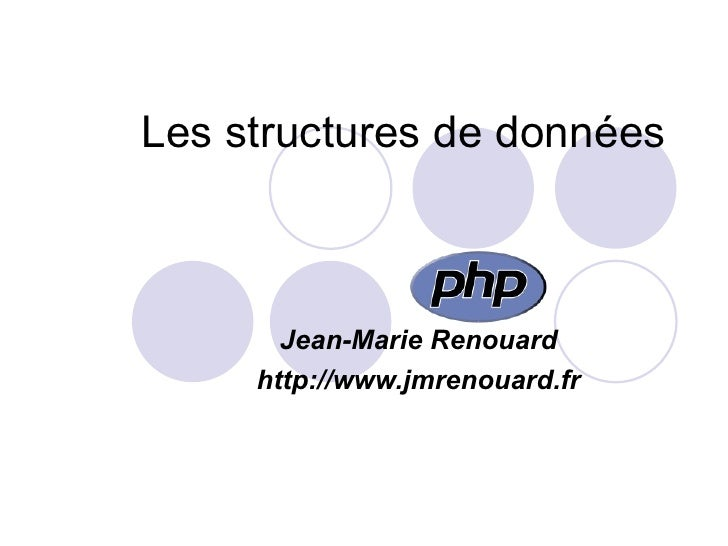 Les structures de données <ul><ul><li>Jean-Marie Renouard </li></ul></ul><ul><ul><li>http://www.jmrenouard.fr </li></ul></ul>