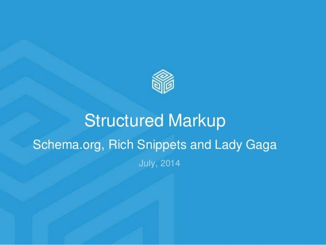 Structured Markup Schema.org, Rich Snippets and Lady Gaga July, 2014