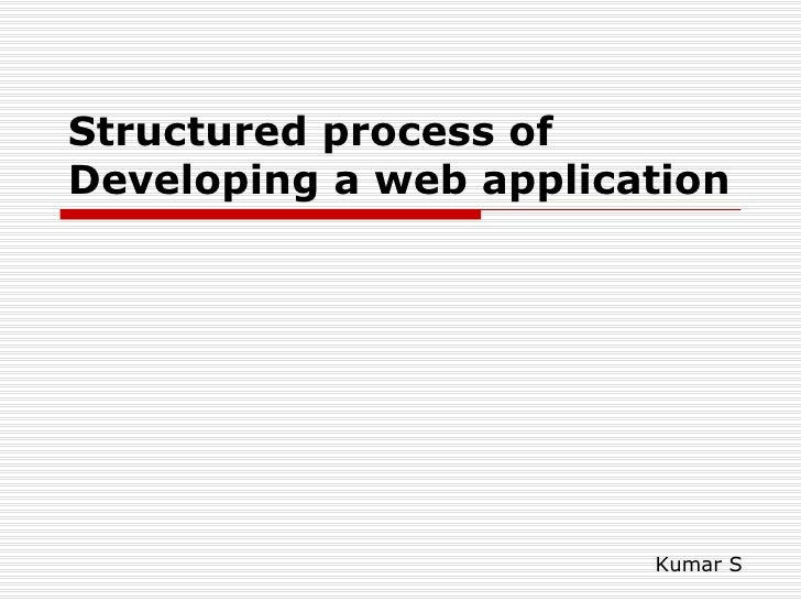 Structured process of Developing a web application Kumar S