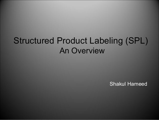 Shakul Hameed Structured Product Labeling (SPL) An Overview