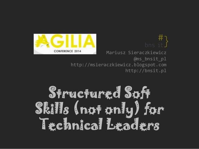 Mariusz Sieraczkiewicz @ms_bnsit_pl http://msieraczkiewicz.blogspot.com http://bnsit.pl Structured Soft Skills (not only) ...
