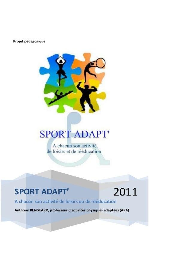 Projet pédagogique  SPORT ADAPT'  2011  A chacun son activité de loisirs ou de rééducation Anthony RENGEARD, professeur d'...