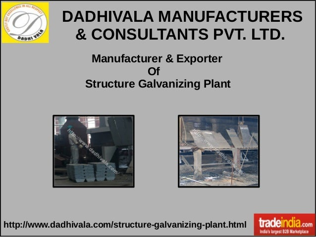 Manufacturer & Exporter Of Structure Galvanizing Plant http://www.dadhivala.com/structure-galvanizing-plant.html DADHIVALA...
