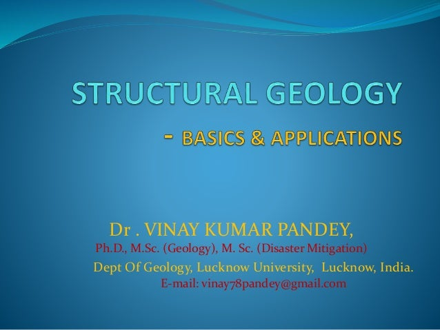 Dr . VINAY KUMAR PANDEY, Ph.D., M.Sc. (Geology), M. Sc. (Disaster Mitigation) Dept Of Geology, Lucknow University, Lucknow...