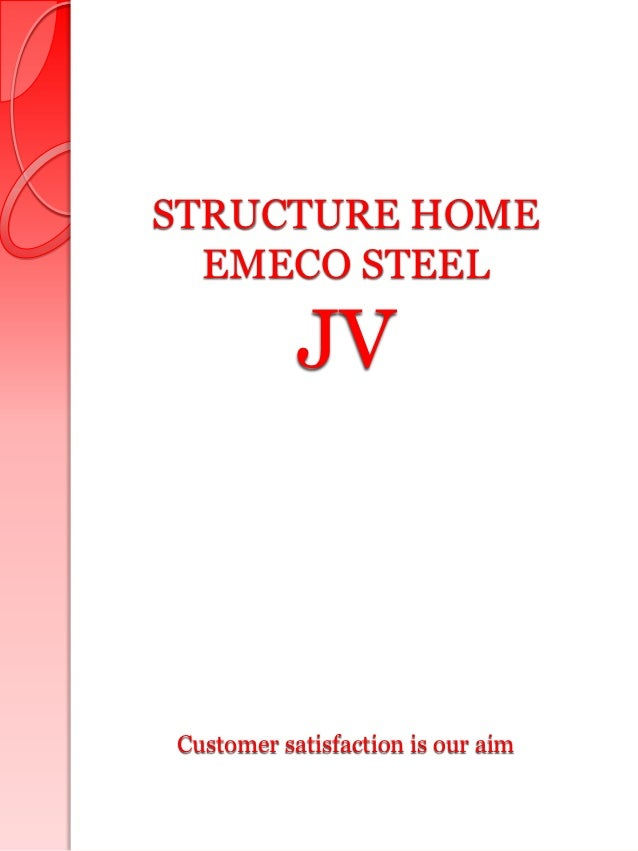 STRUCTURE HOME  EMECO STEEL           JVCustomer satisfaction is our aim