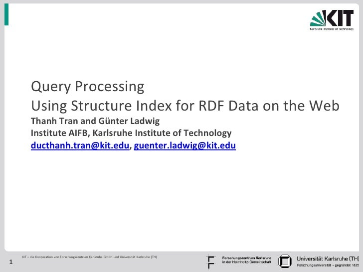 Query Processing         Using Structure Index for RDF Data on the Web         Thanh Tran and Günter Ladwig         Instit...