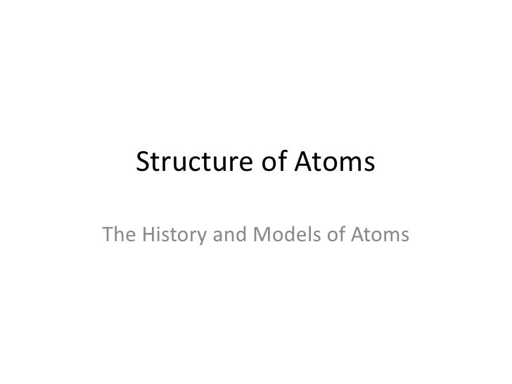 Structure of Atoms<br />The History and Models of Atoms<br />