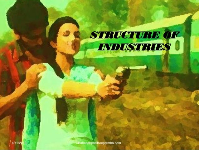 STRUCTURE OF INDUSTRIES 4/11/2013 Babasabpatilfreepptmba.com