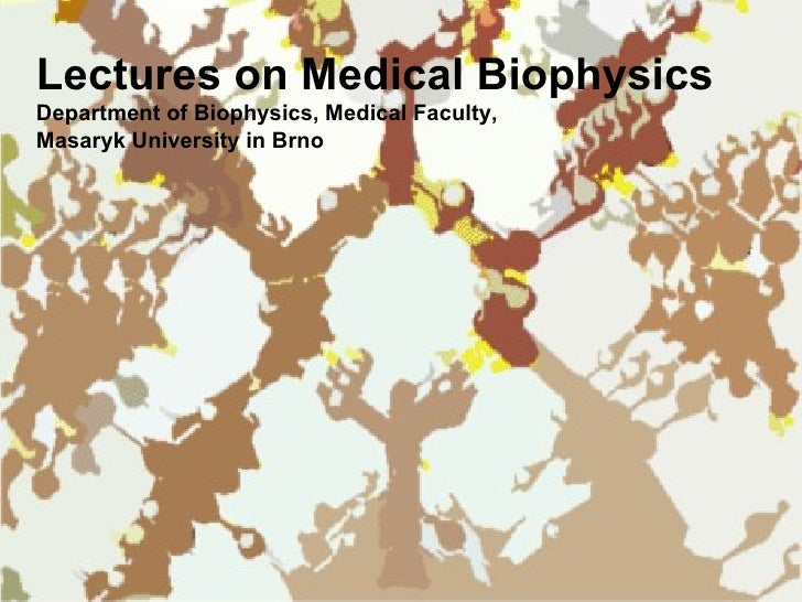 Lectures on Medical Bi o physics Department of Biophysics, Medical Faculty,  Masaryk University in Brno