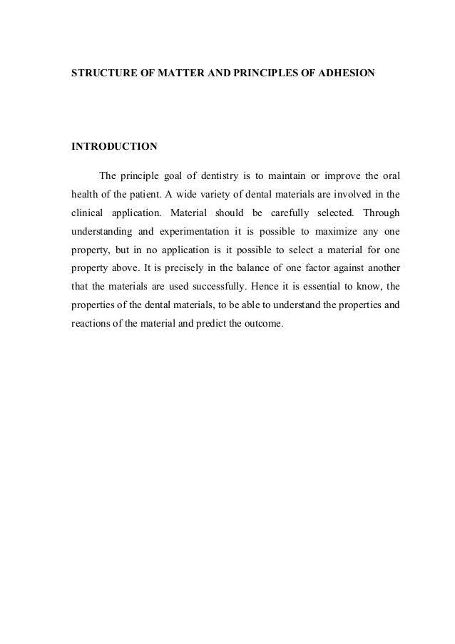 STRUCTURE OF MATTER AND PRINCIPLES OF ADHESION  INTRODUCTION The principle goal of dentistry is to maintain or improve the...